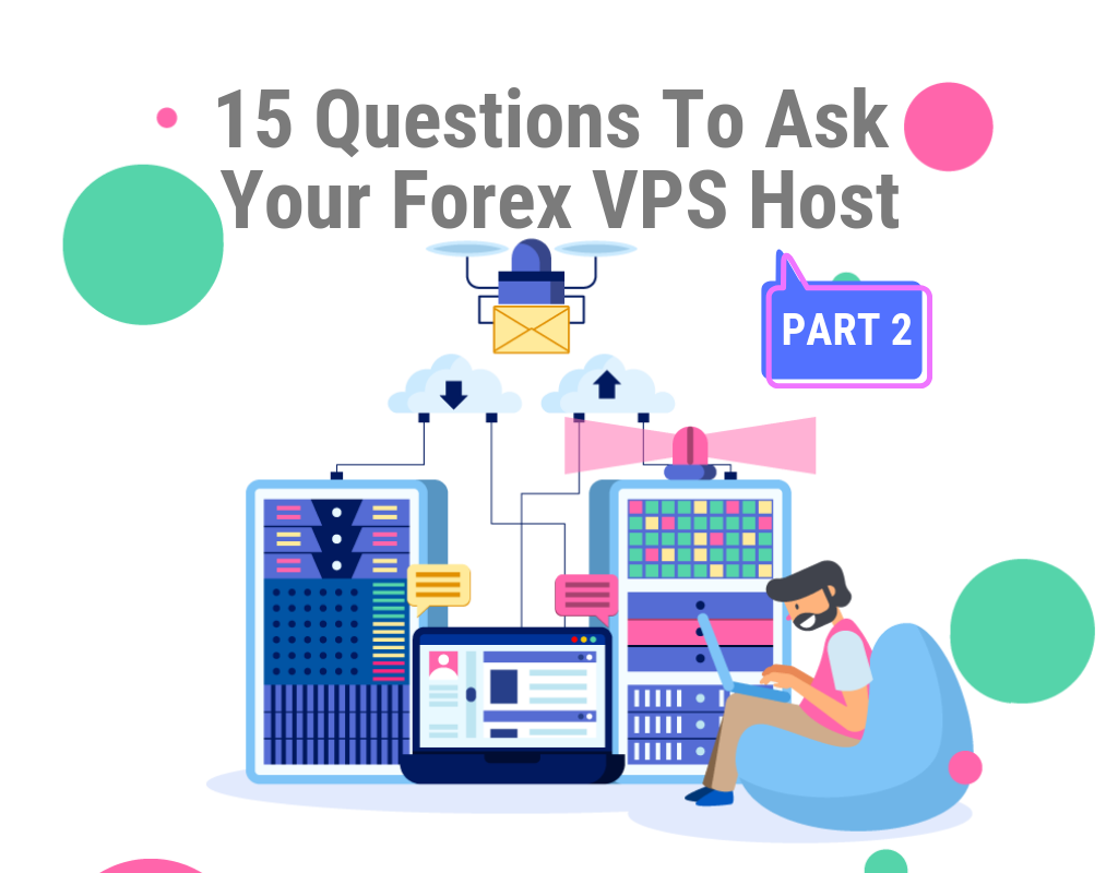 15 Questions To Ask Your Forex VPS Host Part 2